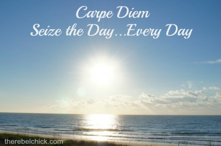 My Carpe Diem philosophy